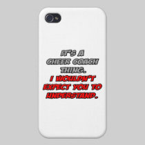 Cheer Coach .. You Wouldn't Understand Case For iPhone 4