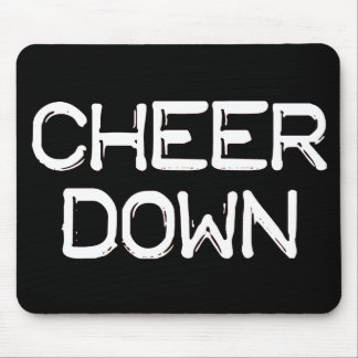 Cheer Down Mousepad