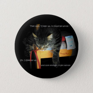 Cheer Up and It will Get Worse Pinback Button