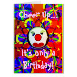 Cheer up...It's only a Birthday Card