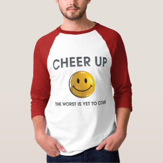 Cheer Up, The Worst is Yet to Come Shirt