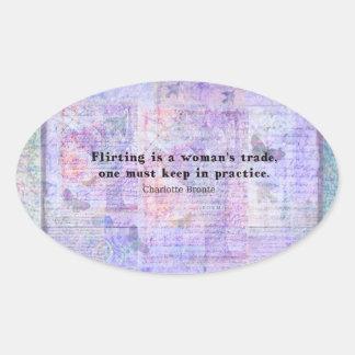Cheerful, flirtatious Charlotte Bronte quote Oval Sticker