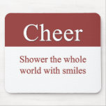 Cheerfully shower the world with smiles mouse pad