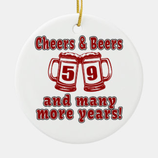 Cheers And Beers 59 Birthday Designs Ceramic Ornament