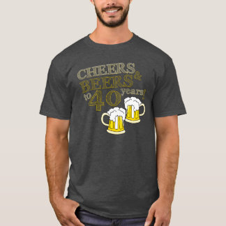 CHEERS & BEERS to 40 years! Birthday TEE