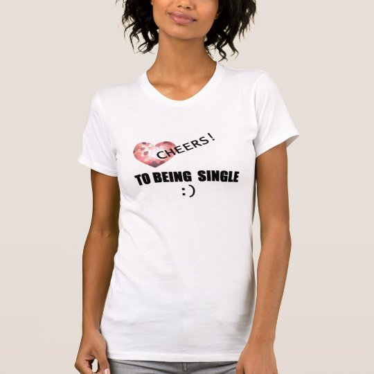 CHEERS TO BEING SINGLE 2007 T-Shirt