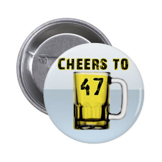 Cheers to Fourty Seven. Birthday Pinback Buttons