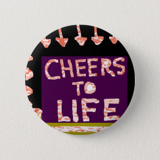 Cheers to Life -  Artist crafted Motifs Pinback Button