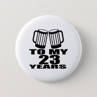 Cheers To My 23 Years Birthday Pinback Button