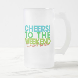 Cheers to the Weekend Frosted Glass Beer Mug
