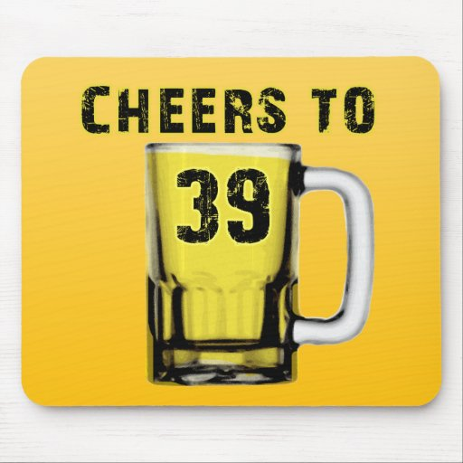 Cheers to Thirty Nine. Birthday Mouse Pad