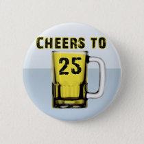 Cheers to Twenty Five. Birthday Pinback Button