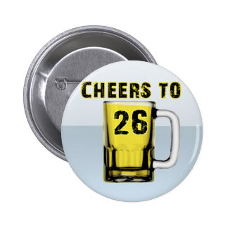 Cheers to Twenty Six. Birthday Button