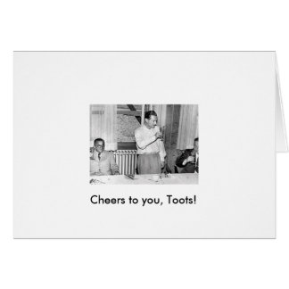 Cheers to you, Toots! Card