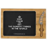 [Crown] keep calm and get the dumbest things in the world  Cheese Board Rectangular Cheese Board