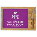 [Two hearts] keep calm and we will be back soon  Cheese Board Rectangular Cheese Board