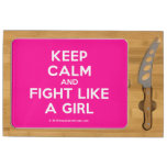 keep calm and fight like a girl  Cheese Board Rectangular Cheese Board