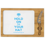 [Crown upside down] hold on to your hat  Cheese Board Rectangular Cheese Board