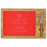 [Broken heart] fuck em thug em and never love em  Cheese Board Rectangular Cheese Board