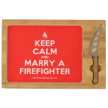 [Campfire] keep calm and marry a firefighter  Cheese Board Rectangular Cheese Board