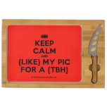 [Camera] keep calm and (like) my pic for a (tbh)  Cheese Board Rectangular Cheese Board