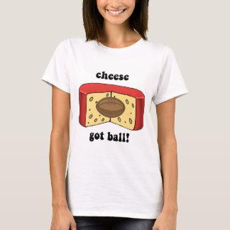 cheese got ball T-Shirt