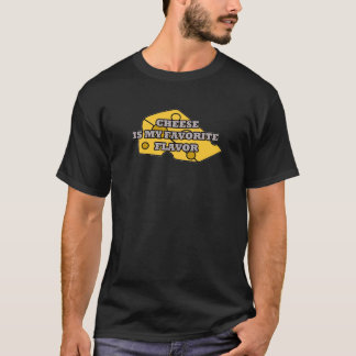 CHEESE is my favorite flavor = T-Shirt