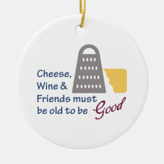 Cheese Wine And Friends Ceramic Ornament