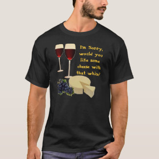 Cheese with Whine T-Shirt