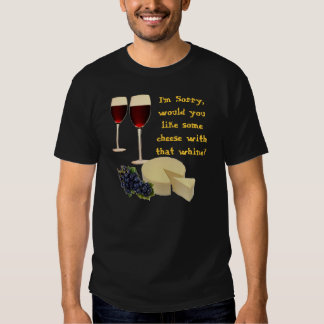 Cheese with Whine Tee Shirt