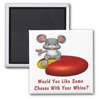 Cheese With Your Whine Magnets