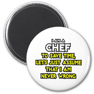 Chef .. Assume I Am Never Wrong Magnet