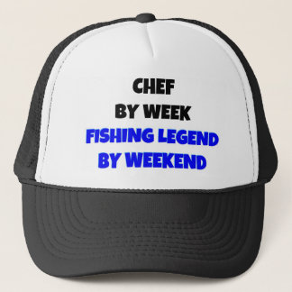 Chef by Week Fishing Legend By Weekend Trucker Hat