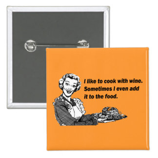 Chef & Cook Humor - Cooking with Wine Pinback Button