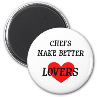 Chefs Make Better Lovers 2 Inch Round Magnet