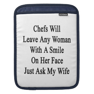 Chefs Will Leave Any Woman With A Smile On Her Fac iPad Sleeve