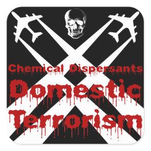 Chemical Dispersants are Domestic Terrorism Square Sticker