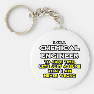Chemical Engineer...Assume I Am Never Wrong Keychain