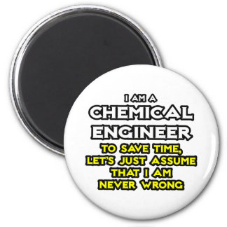 Chemical Engineer...Assume I Am Never Wrong Magnet