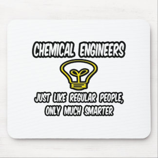 Chemical Engineers..Regular People, Only Smarter Mouse Pad