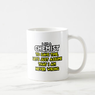 Chemist...Assume I Am Never Wrong Coffee Mug