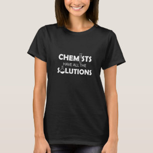 Chemist - Chemists have all the solutions T-Shirt