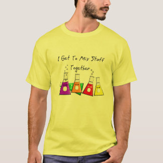 """Chemist """"I Get To Mix Stuff Together"""" Funny Gifts T-Shirt"""