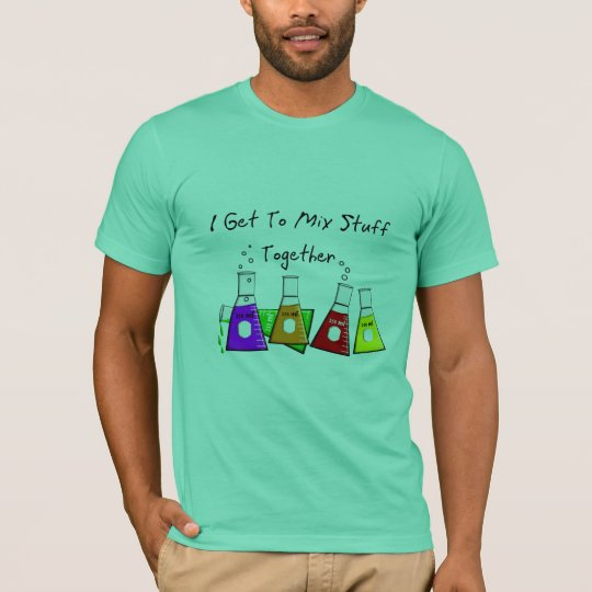 "Chemist ""I Get To Mix Stuff Together"" Funny Gifts T-Shirt"