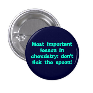 Chemistry: don't lick the spoon! pinback button