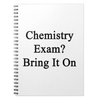 Chemistry Exam Bring It On Note Books