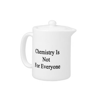 Chemistry Is Not For Everyone
