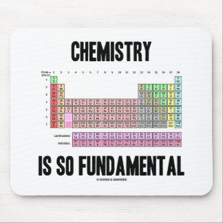 Chemistry Is So Fundamental (Periodic Table) Mousepads
