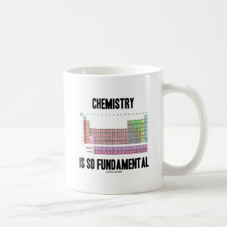 Chemistry Is So Fundamental (Periodic Table) Coffee Mugs