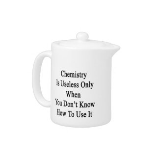 Chemistry Is Useless Only When You Don't Know How